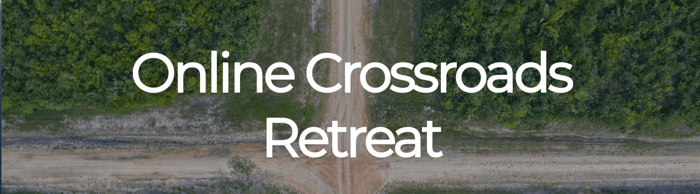 Online Crossroads retreat