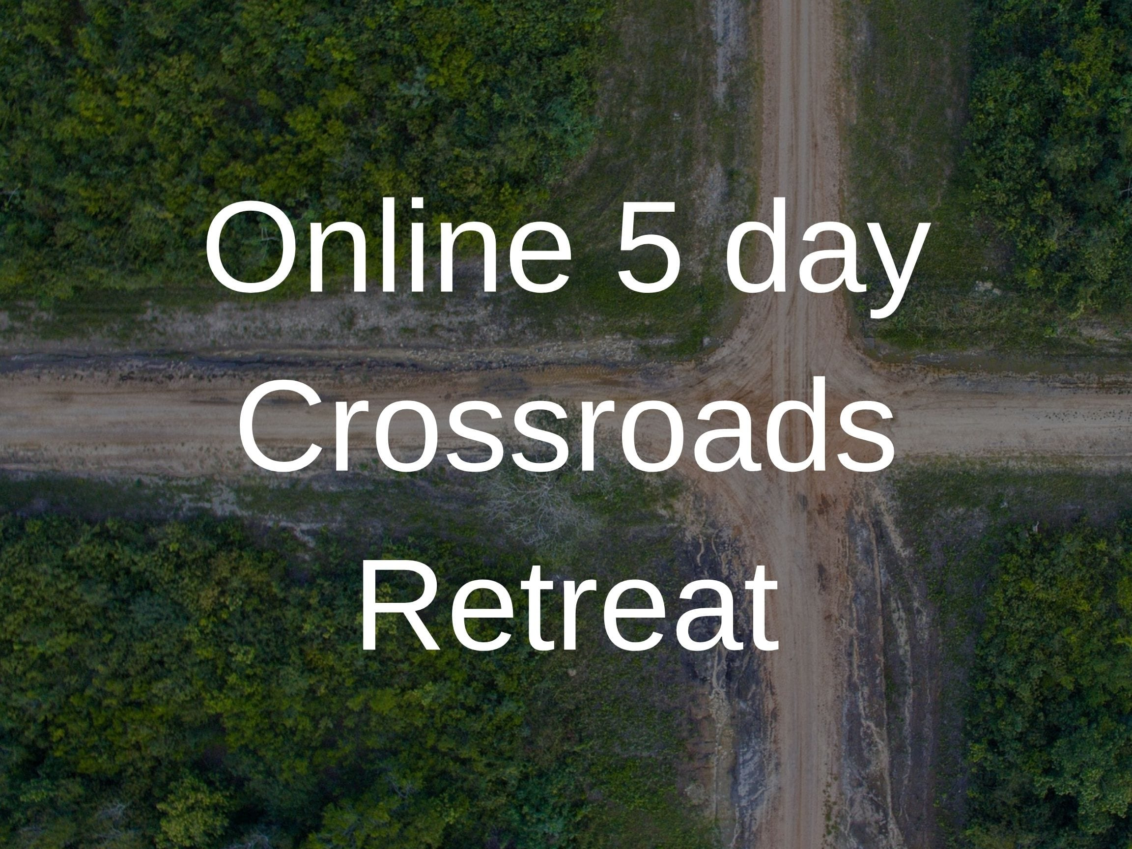 Online 5 day Crossroads Retreat