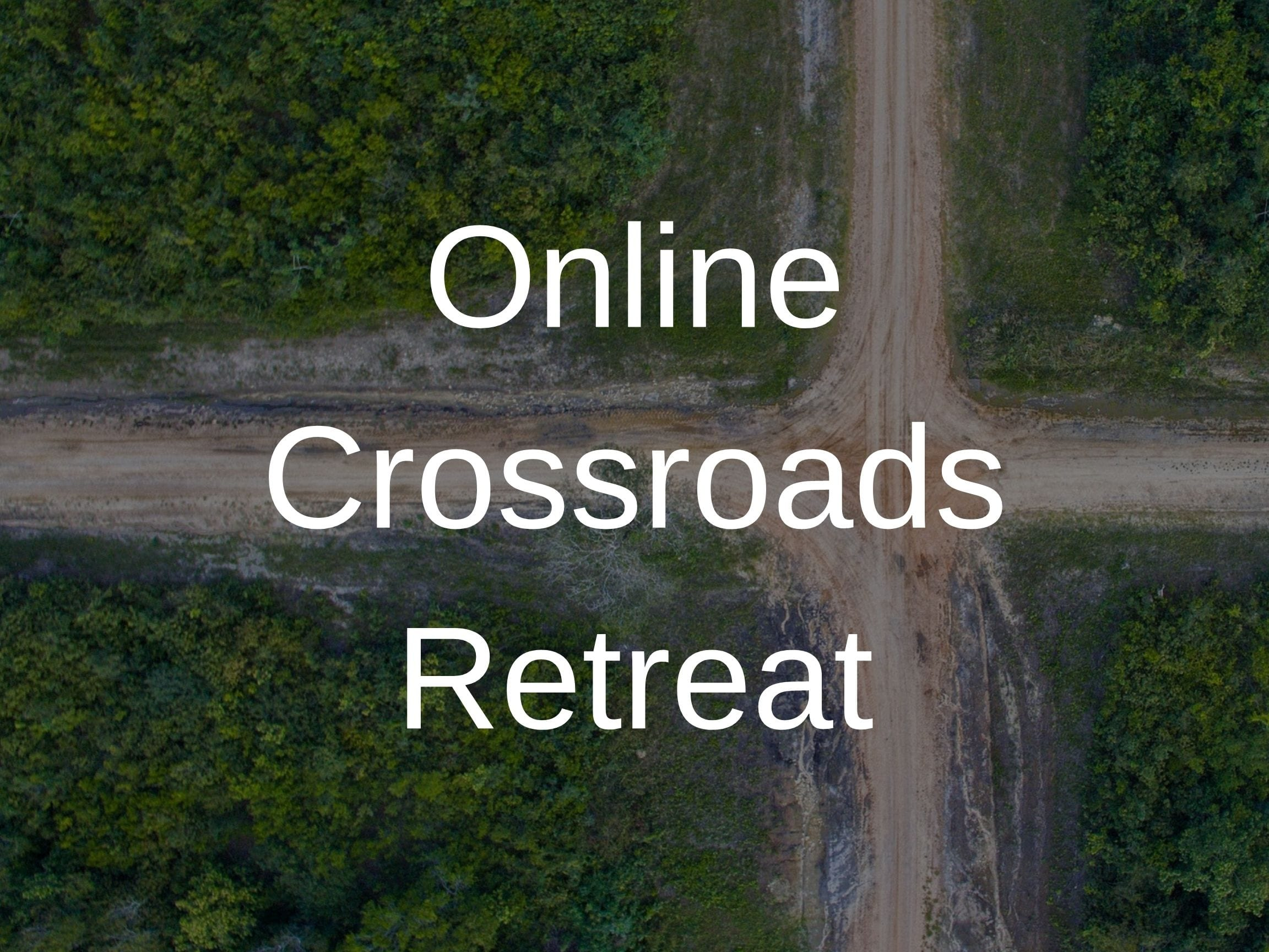 Online Crossroads Retreat