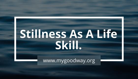 Stillness as a life skill